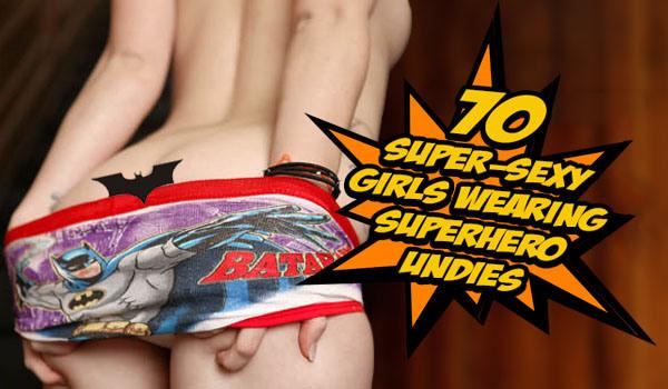 70 Super-Sexy Girls Wearing Superhero Undies