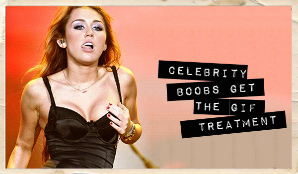 Celebrity Boobs Get the GIF Treatment